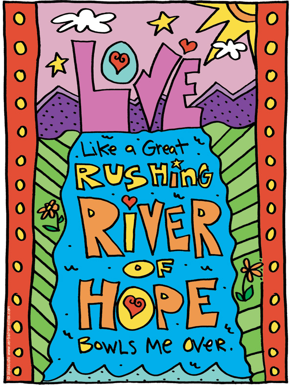 Love like a great rushing river of hope